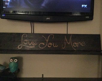 Love You More... Wooden Sign