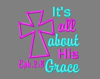 Buy 3 get 1 free! Its all about His grace embroidery design, applique design, Christian embroidery, Ephesians 2:8 Bible verse embroidery