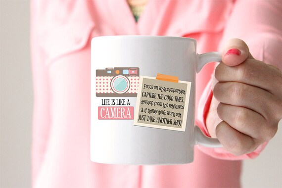 Coffee Mug Life is like a Camera Coffee Cup - Motivational Saying Mug - Photography Mug