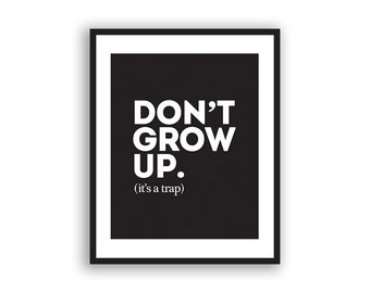Typography, Don't Grow Up, It's A Trap, Wall Art, Inspirational, Black and White Print, Typographic Print, Motivational Print