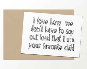 i love how we dont have to say out loud that i'm your favorite child // funny greeting card // mothers day card // fathers day card