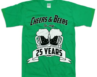 Funny 25th Birthday Shirt Gift For Twenty-five 25 Year Old Cheers And Beers To My 25 Years T-shirt B-Day Present Custom Tee Any Age BD-040