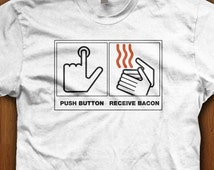 Push Button Receive Bacon Shirt Funny Tee bacon Bathroom Sign Gift ideas for him Funny Meat Love Bacon Food Pig Ham Yum Dinner Christmas