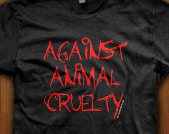 Against Animal Cruelty Shirt Stop Animal Abuse Against Animal Testing Love pets Protect Pro Life Vegetarian Tee Peta Gifts for her vegan