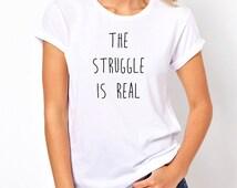 The Struggle Is Real Shirt, Trendy Fashion T-Shirt, Fangirl Shirt, Teen Girl Gift, Adult Crew Neck Tshirt, Band Shirt, Tumblr