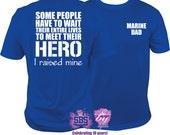 Marine Dad Shirt, Marine Dad T, Marine Corps Dad, USMC Dad, Meet my Hero, I raised mine, Any Color  T Shirt  S to 3X