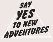 Say YES to New Adventures Wall Poster Art, Free Ship in US, many sizes.