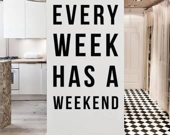 Every week has a weekend, Large Inspirational Wall Quotes Wall Words Wall Letters Wall Decal WAL-2261