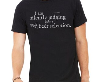 ORIGINAL I Am Silently Judging Your Beer Selection, Craft Beer TShirt, Beer Tshirt, Beer Snob, Beer Lover, I Am Judging Your Choice Of Beer