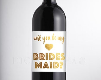 Will You Be My Bridesmaid? GOLD Foil WINE LABEL Real Gold Foil Champagne Bottle Engaged Proposal Ask Maid of Honor Need My Girls Waterproof