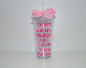 "20 oz. Clear Tumbler ""Teachers Who Love Teaching, Teach Children To Love Learning."""