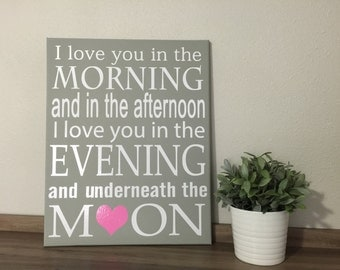CUSTOM COLORS I love you in the morning and in the afternoon, evening,  underneath the moon 11x14, 16x20, or 22x28 ready to hang canvas