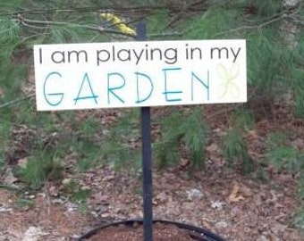 Garden Sign - I am playing in my garden - custom garden sign