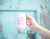 I woke up like this mug // white and pink hand lettered mug