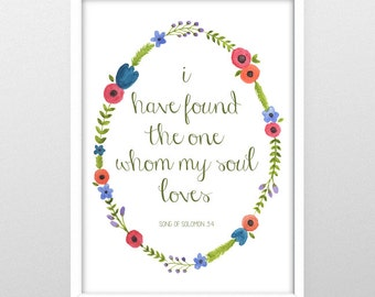 I Have Found The One Whom My Soul Loves - 5x7 Or 8x10 Print - Home Decor - Song Of Solomon Quote