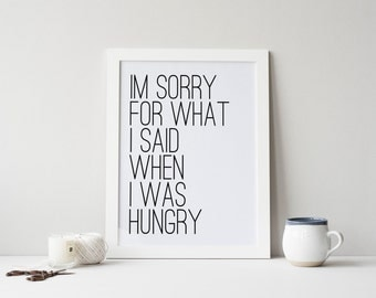 "PRINTABLE Art "" I'm Sorry For What I said When I was Hungry"" Typography Art Print Kitchen Decor Kitchen Art Print Kitchen Wall Art Home Art"