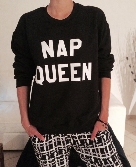 Nap queen sweatshirt jumper gift cool fashion girls women sweater funny cute teens dope teenagers tumblr blogger sleeping lazy lounging