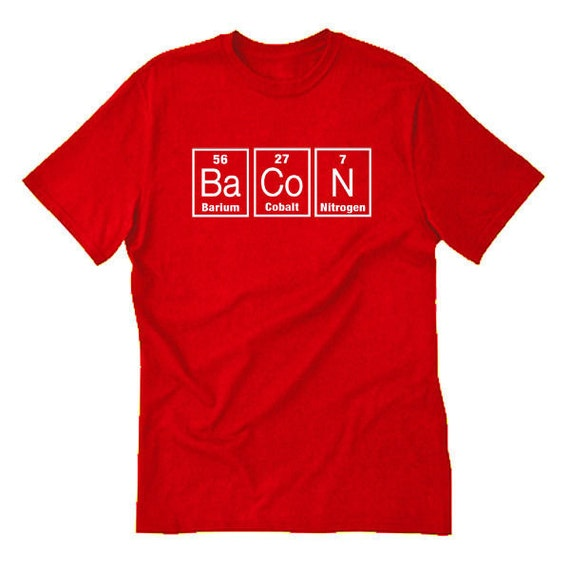 Bacon periodic table t shirt funny hilarious bacon lover tee for Custom periodic table t shirts