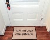 Door mat The Original Turn Off Your Straightener® PRINTED Doormat, Welcome mat, Rug Indoor/Outdoor 18x27 by Be There in Five