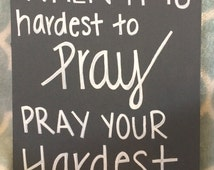 """Quote Canvas """"When Its Hardest to Pray, Pray your Hardest"""""""