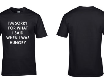 I'm Sorry For What I Said When I Was Hungry Mens Cotton T-Shirt Funny Sayings Quote Retro Geek Nerd NEW