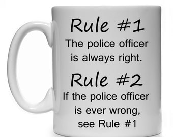 Rule #1 The Police Officer Is Always Right Rule #2 If The Police Officer Is Ever Wrong See Rule 1 Mug Cup Gift Present
