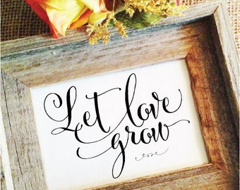 Let love grow sign (Frame NOT included)