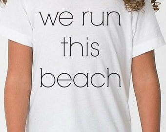 We Run This Beach Toddler, Youth, Adult T-Shirt