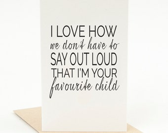 """Printable Father's Day Greeting Card """"I Love How We Don't Have to Say Out Loud That I'm Your Favourite Child"""" Black and White Father's Day"""