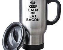 Keep Calm And Eat Bacon Travel Mug Thermal Stainless Steel Gift Birthday