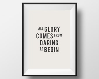 All glory comes, from daring, to begin, Inspirational poster, Home Décor, Instant download, Digital art, Office Art, Printable art