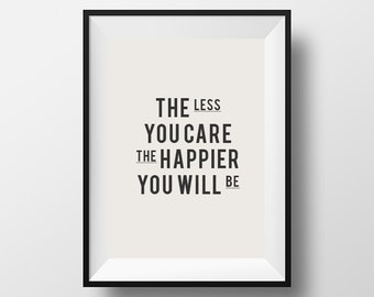The less you, care the happier, you will be, Inspirational poster, typographic print, happiness quote, life quote, wall art, home decor
