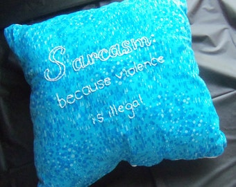 Sarcasm: Because Violence Is Illegal embroidered pillow