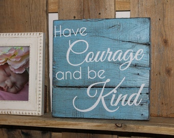 "Reclaimed Wood ""Have Courage & Be Kind"" Sign, Three color choices!"