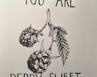 YOU Are BERRY SWEET- Black Ink Illustration