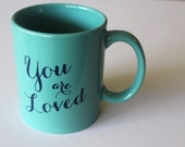 Teal Coffee Mug, Christian, You are Loved, Inspirational Mug, Gift Ideas, Quote Mug, Message Mug, Custom Coffee Cup, Ceramic Mug