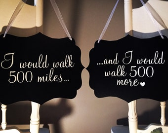 Wedding Chair Signs: I would walk 500 miles...and I would walk 500 more