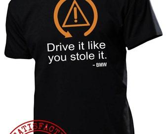 DRIVE it Like You Stole It BMW t shirt m5 m3 m6 e90 e60 e46 e36 e34 e38 x5 x6 t shirt : s - 2xl COOL