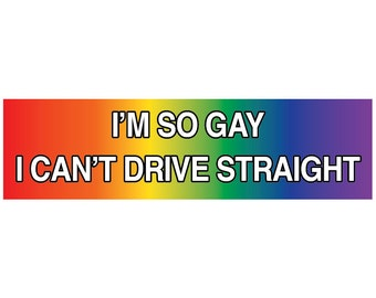 I'm So Gay Decal Vinyl or Magnet Bumper Sticker