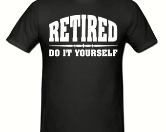 Retired Do it Yourself t shirt,men's t shirt sizes small- 2 xlarge,Retirement t shirt