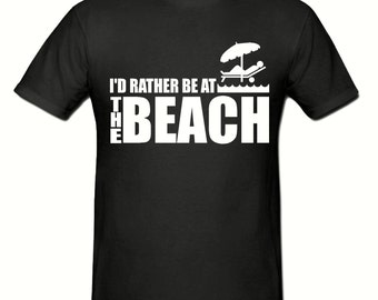 I'd rather be at the Beach t shirt,men,s t shirt sizes small- 2xl, gift,beachj t shirt