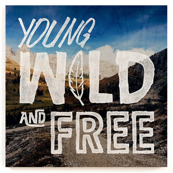 Young Wild And Free Wood Print Wild And Free Quote Wooden