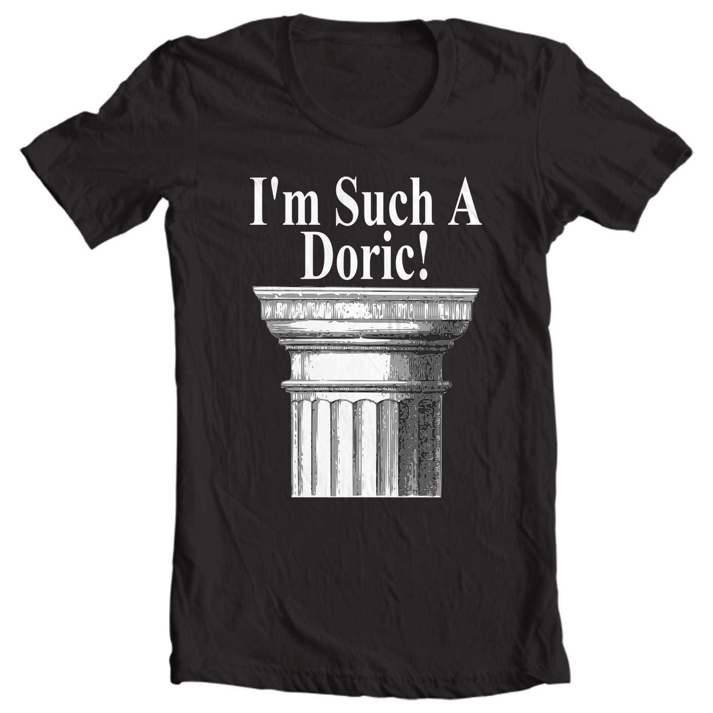 I'm Such a Doric! Classical Orders Architecture T-shirt