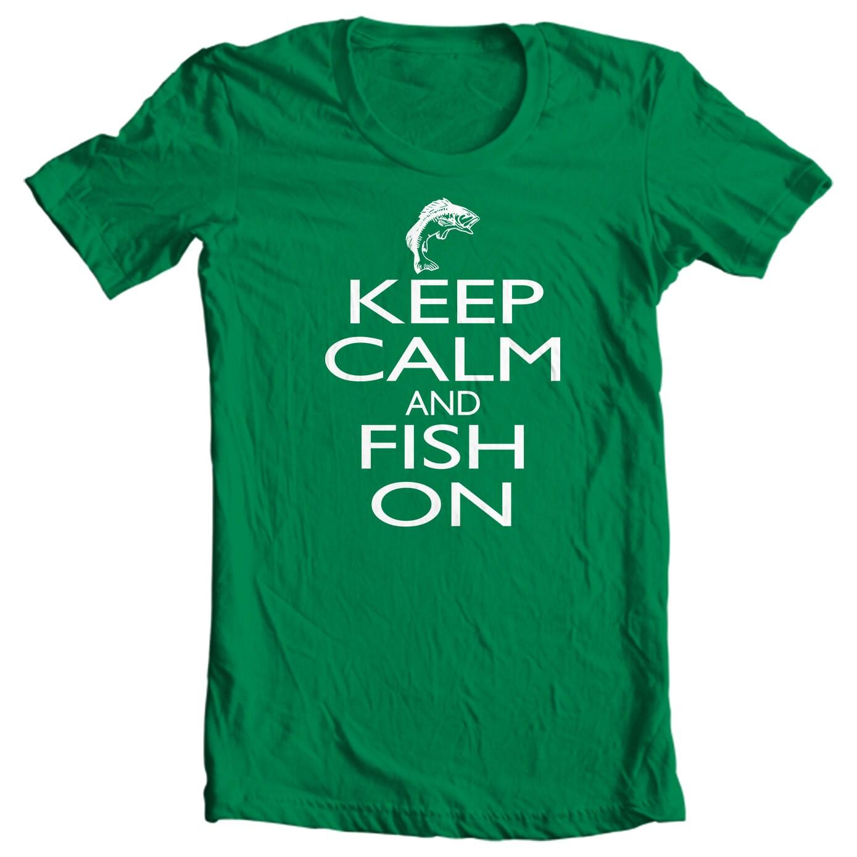 Keep Calm And Fish On - Fishing T-shirt