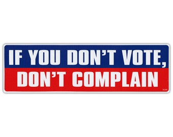 "If You Don't Vote, Don't Complain -  Politics, Republican, Democrat - Premium Quality 10"" x 3"" - Bumper Stickers & Decals (SKU 1388)"