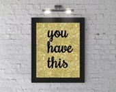 Wall Art PRINTABLE - Motivational Poster, Digital Download, Print, Wall Decor, Gold background with sparkles saying You have this