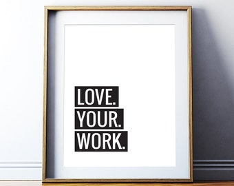"Printable Art Motivational Quotes ""Love your work"" Inspirational Print Motivational Poster Black and White Art Giclee Digital Download"