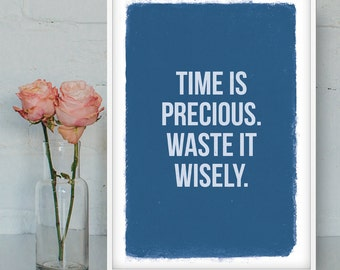 Time is precious printable poster, Printable Wall Art, Inspirational print, Funny poster, Digital poster, INSTANT DOWNLOAD.