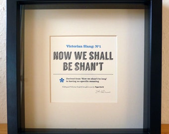 Victorian Slang No1: Now We Shall Be Shan't - A5 Letterpress Typographic Print