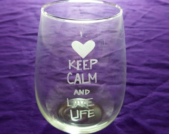 """Etched Stemless Wineglass. """"Keep calm and love life"""""""